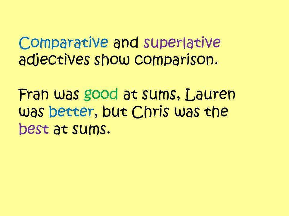 Comparative and superlative adjectives show comparison.