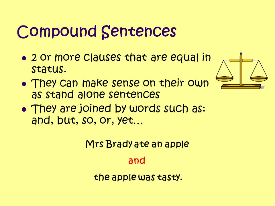 Compound Sentences 2 or more clauses that are equal in status.