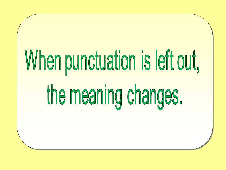 When punctuation is left out,