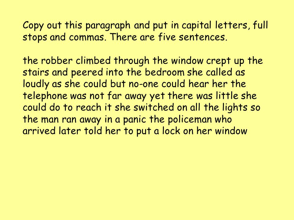 Copy out this paragraph and put in capital letters, full