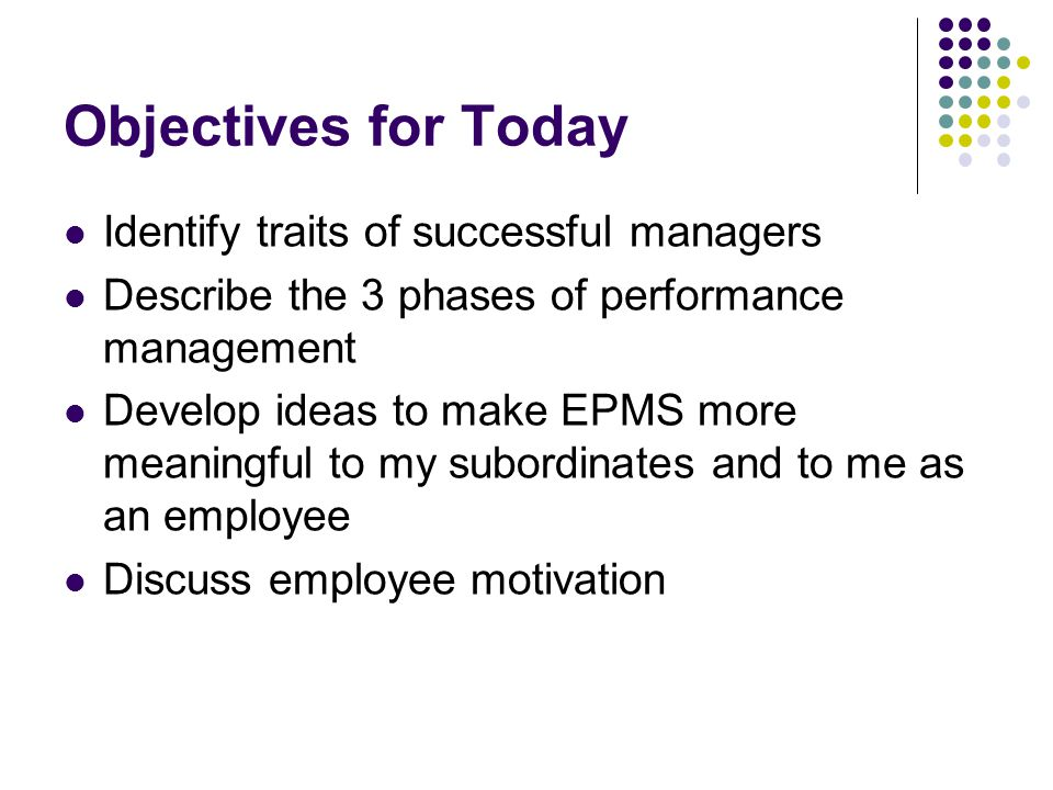 Objectives for Today Identify traits of successful managers