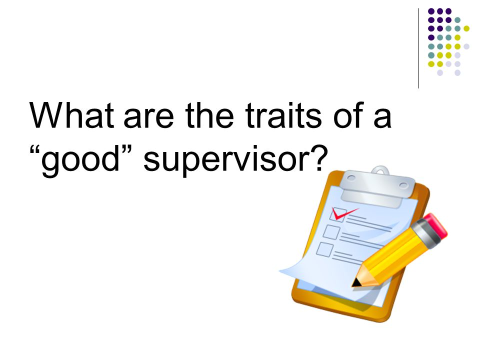 What are the traits of a good supervisor