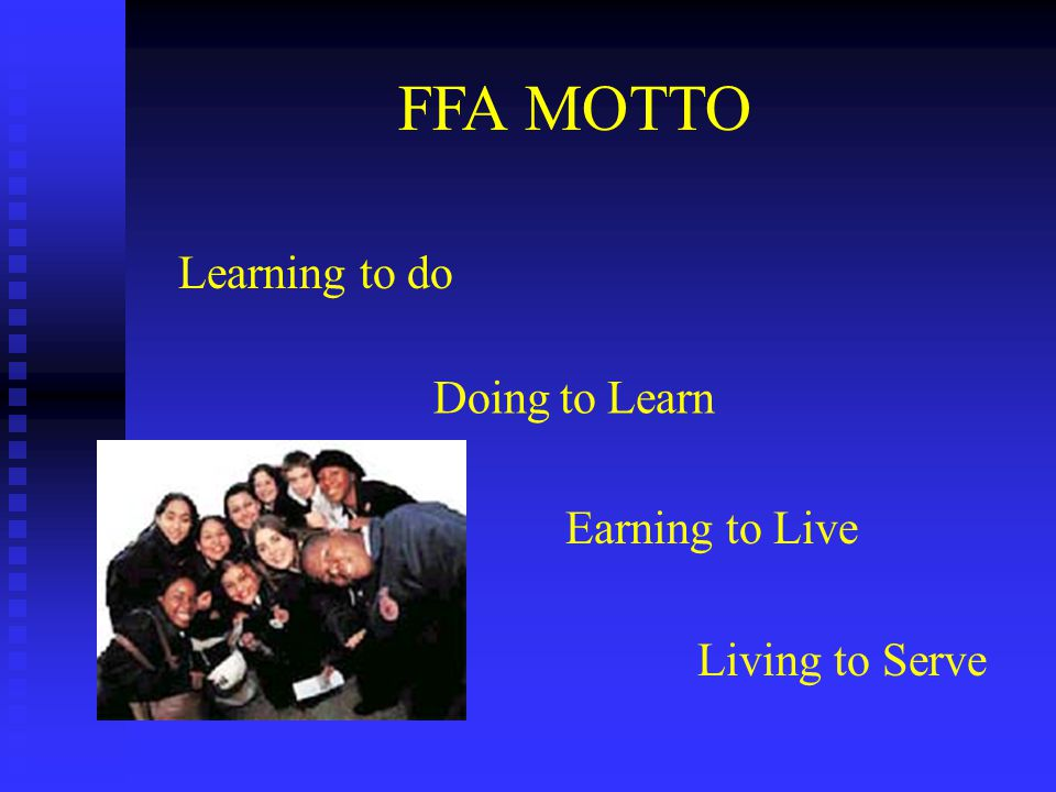 FFA MOTTO Learning to do Doing to Learn Earning to Live