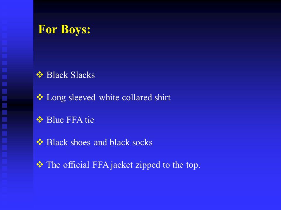 For Boys: Black Slacks Long sleeved white collared shirt Blue FFA tie
