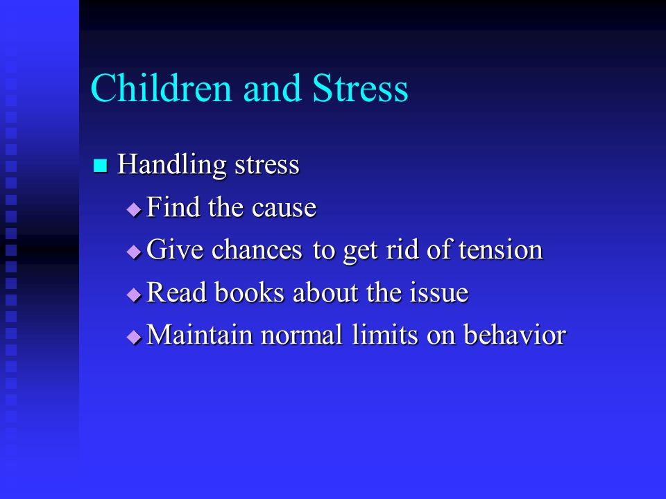 Children and Stress Handling stress Find the cause
