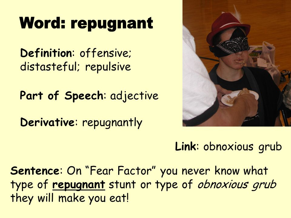 Word: repugnant Definition: offensive; distasteful; repulsive