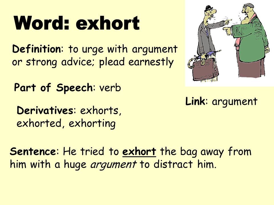 Word: exhort Definition: to urge with argument