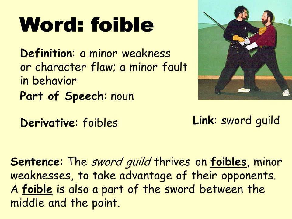 Word: foible Definition: a minor weakness