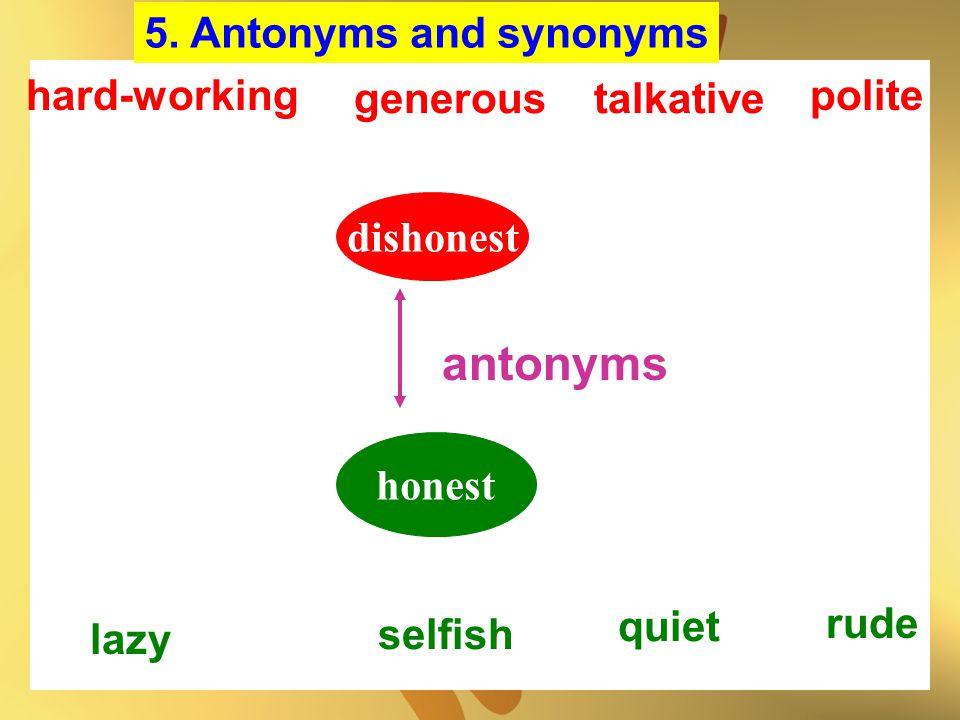 antonyms 5. Antonyms and synonyms hard-working generous talkative