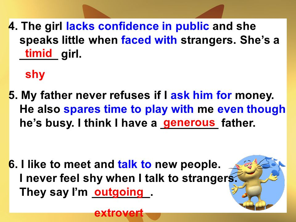 4. The girl lacks confidence in public and she speaks little when faced with strangers. She's a ______ girl.