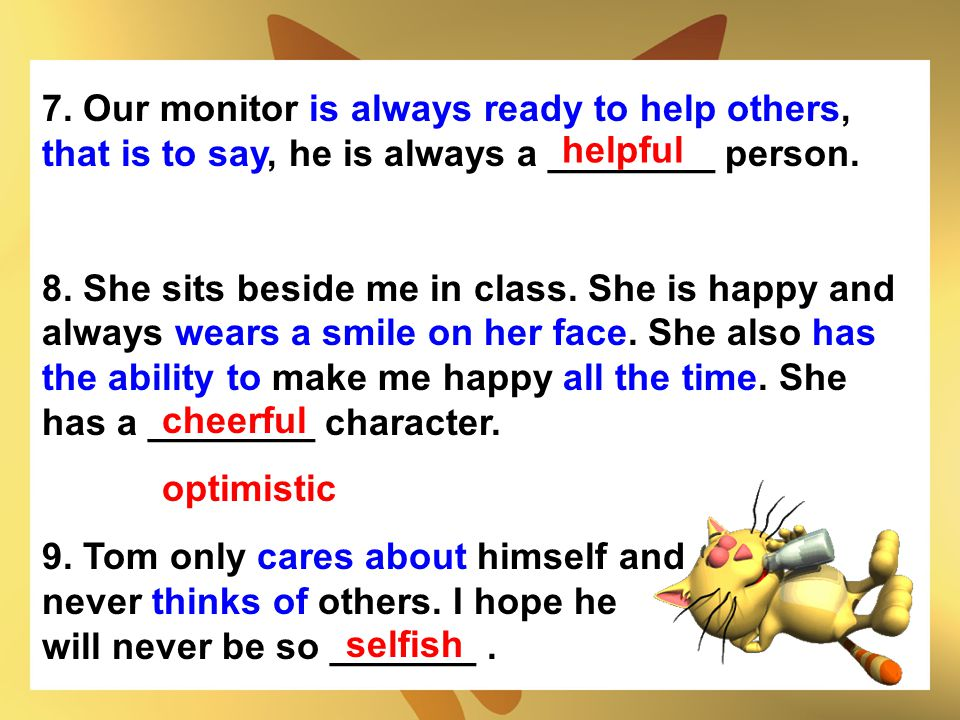 7. Our monitor is always ready to help others, that is to say, he is always a ________ person.