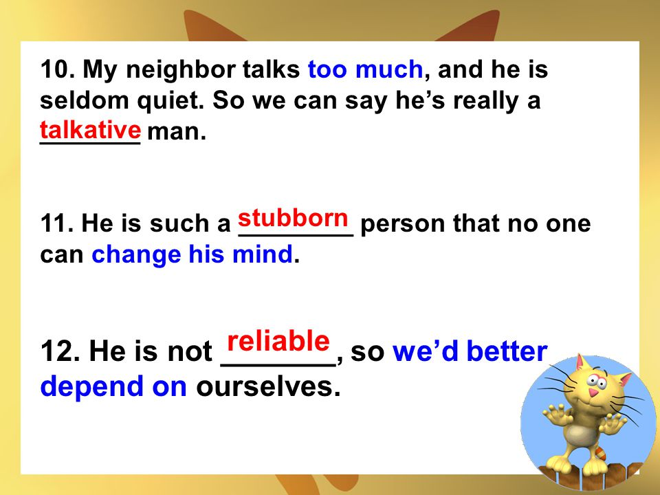 12. He is not _______, so we'd better depend on ourselves.
