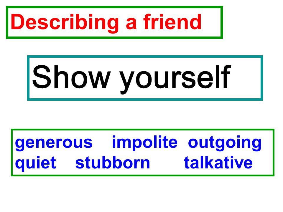 Show yourself Describing a friend