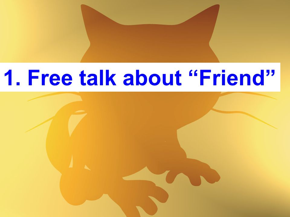 1. Free talk about Friend