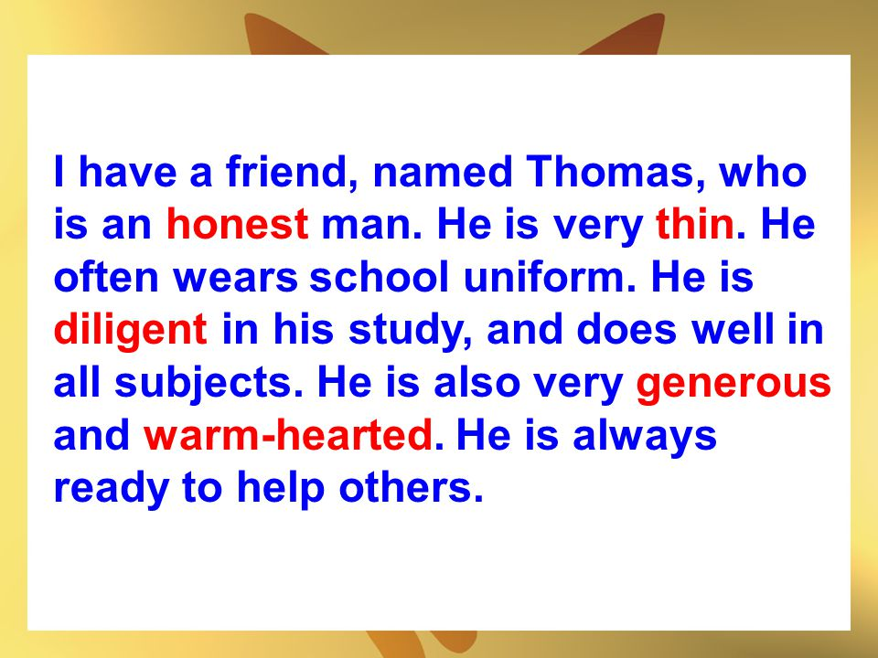 I have a friend, named Thomas, who is an honest man. He is very thin