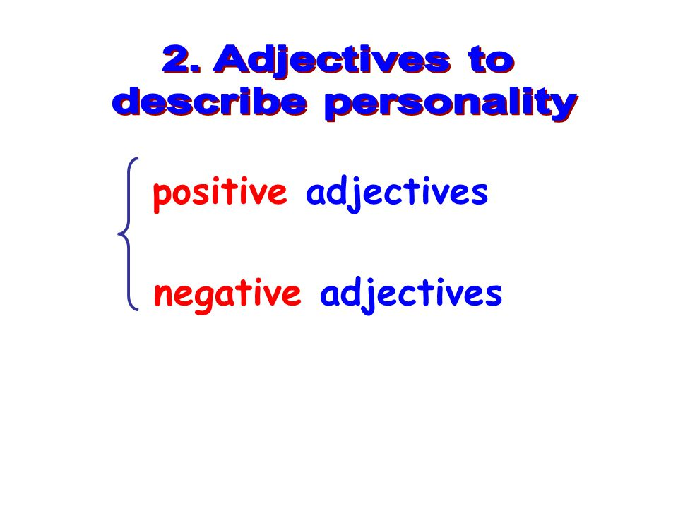 2. Adjectives to describe personality positive adjectives negative adjectives