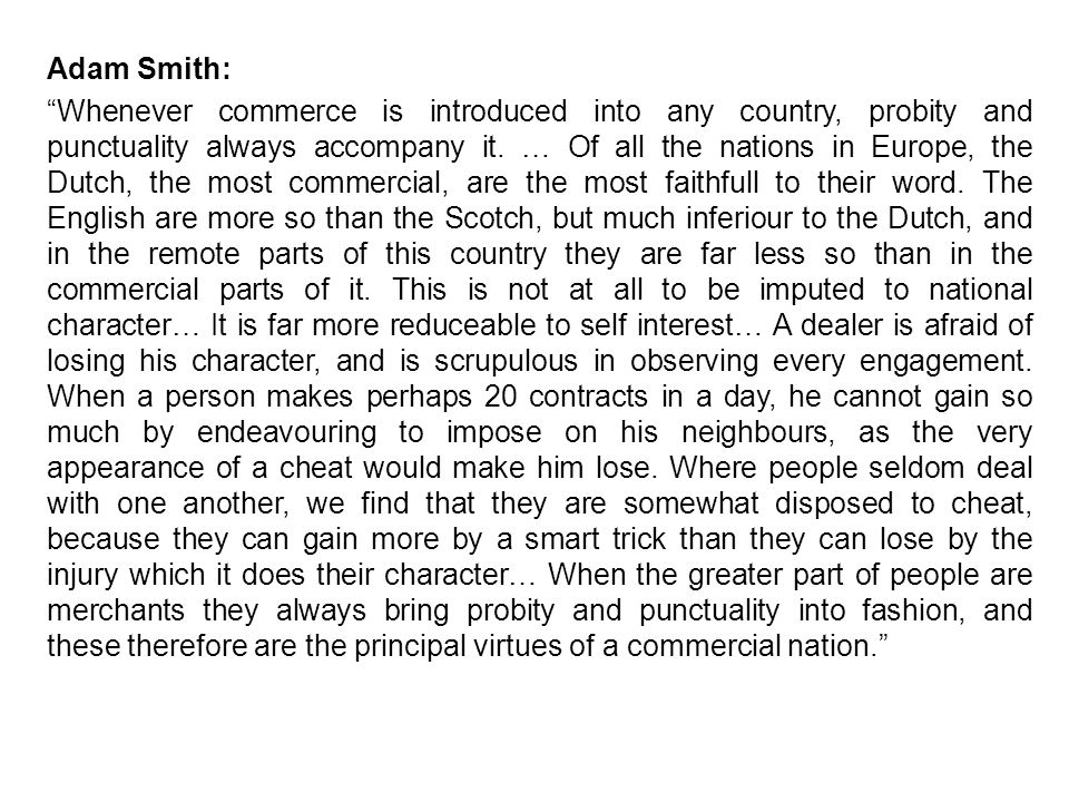 Adam Smith: Whenever commerce is introduced into any country, probity and punctuality always accompany it.