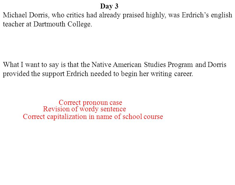 Day 3 Michael Dorris, who critics had already praised highly, was Erdrich's english teacher at Dartmouth College.