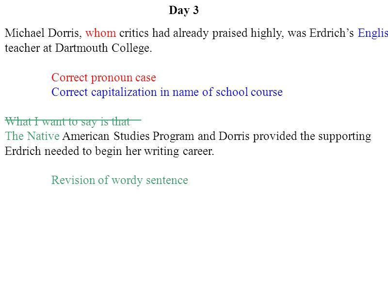 Day 3 Michael Dorris, whom critics had already praised highly, was Erdrich's English teacher at Dartmouth College.