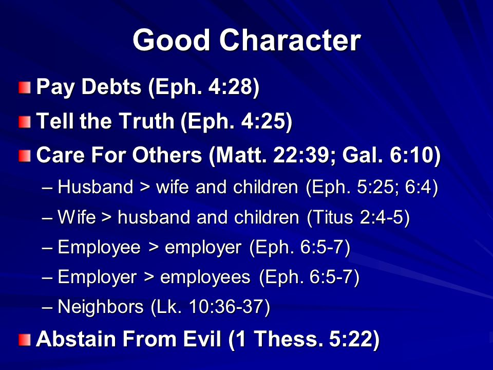 Good Character Pay Debts (Eph. 4:28) Tell the Truth (Eph. 4:25)