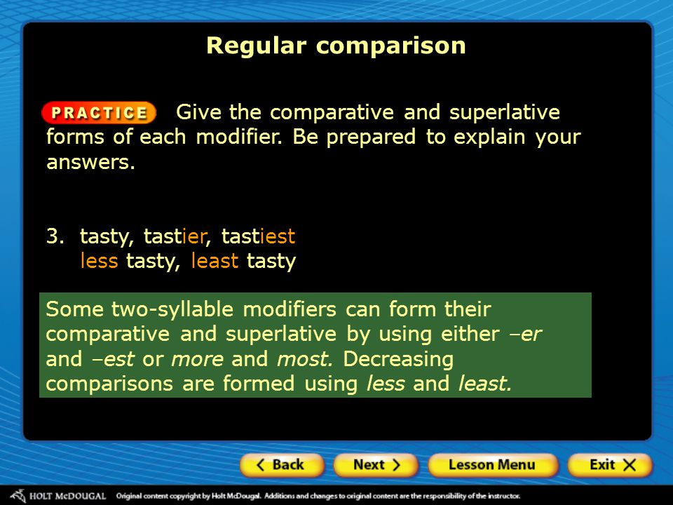Regular comparison Give the comparative and superlative forms of each modifier. Be prepared to explain your answers.