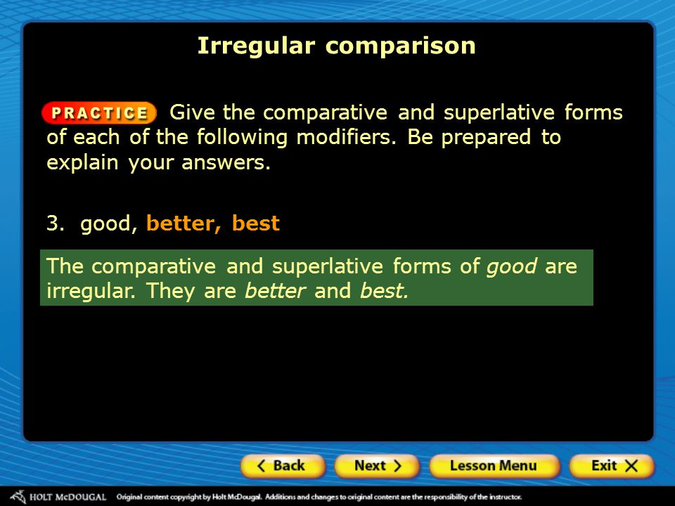 Irregular comparison Give the comparative and superlative forms of each of the following modifiers. Be prepared to explain your answers.