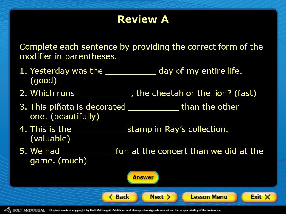 Review A Complete each sentence by providing the correct form of the modifier in parentheses.
