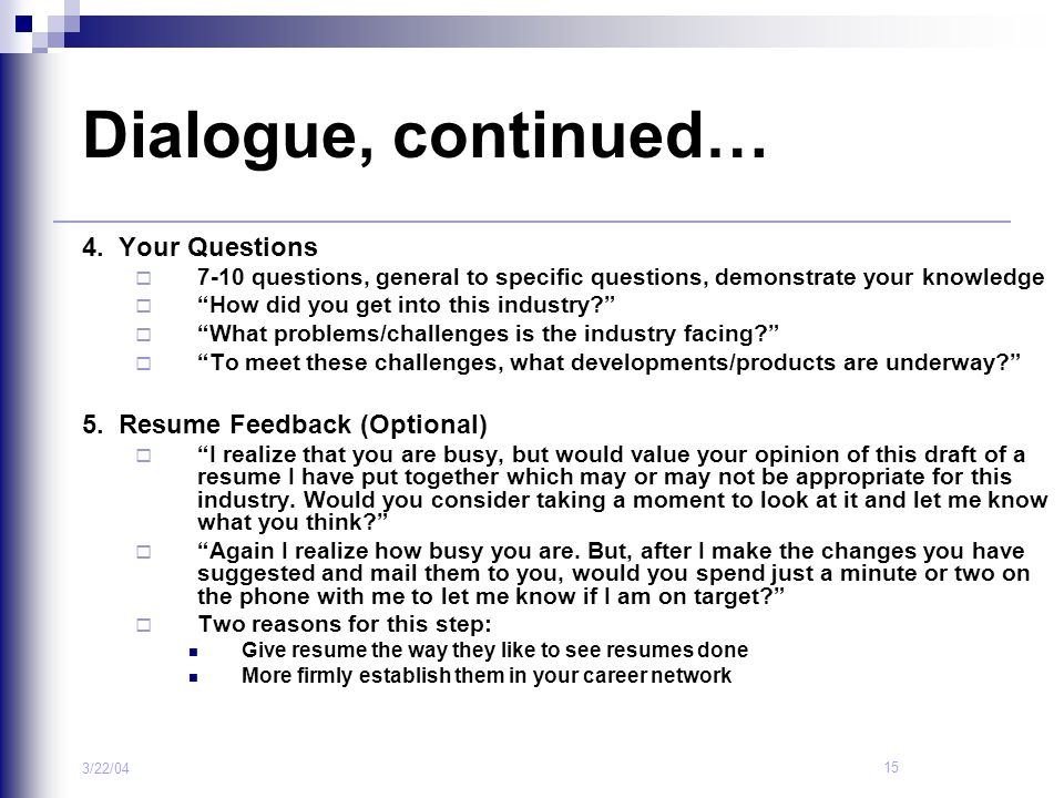 Dialogue, continued… 4. Your Questions 5. Resume Feedback (Optional)