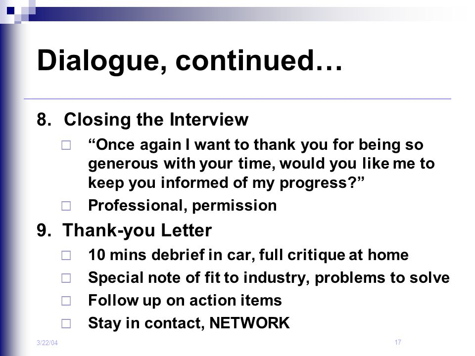 Dialogue, continued… 8. Closing the Interview 9. Thank-you Letter