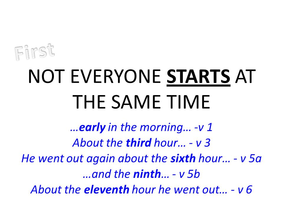 NOT EVERYONE STARTS AT THE SAME TIME