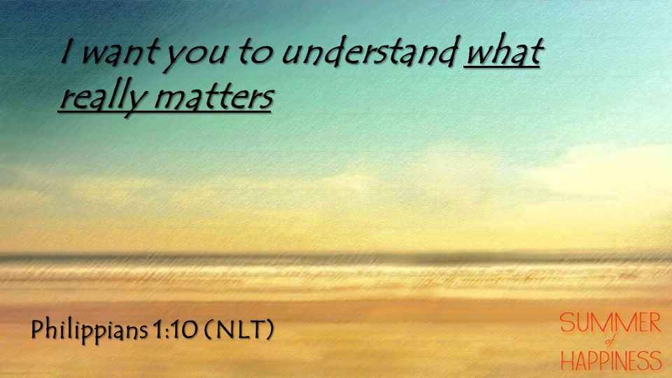I want you to understand what really matters
