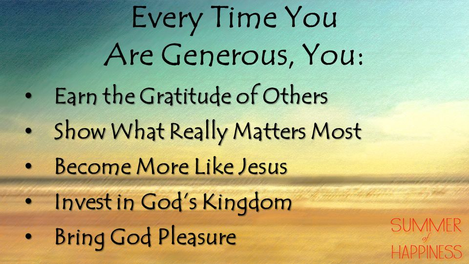Every Time You Are Generous, You: