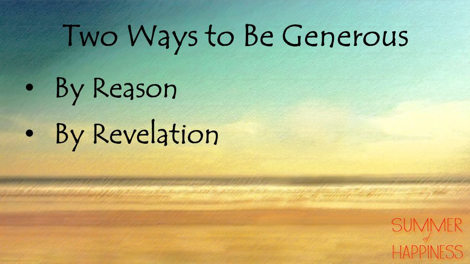 Two Ways to Be Generous By Reason By Revelation