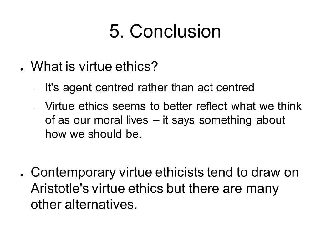 5. Conclusion What is virtue ethics