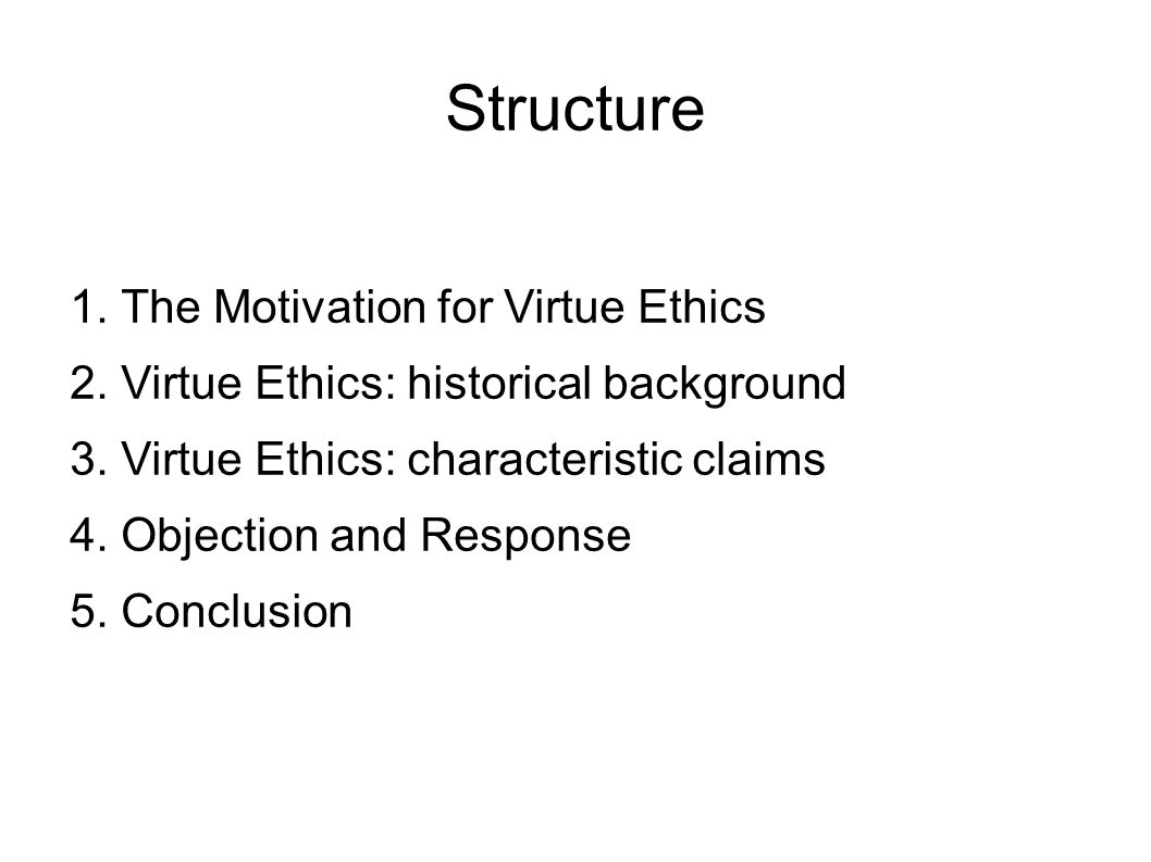 Structure 1. The Motivation for Virtue Ethics