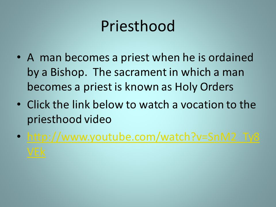 Priesthood A man becomes a priest when he is ordained by a Bishop. The sacrament in which a man becomes a priest is known as Holy Orders.