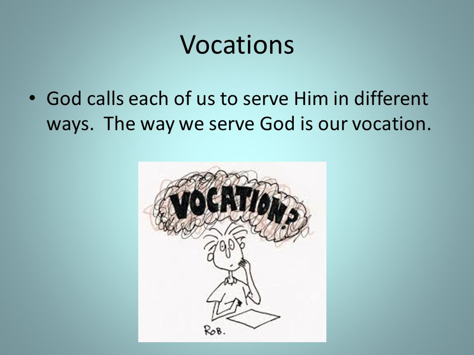 Vocations God calls each of us to serve Him in different ways.