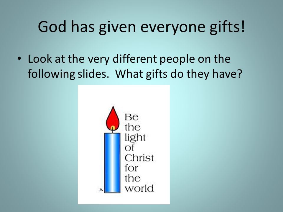 God has given everyone gifts!