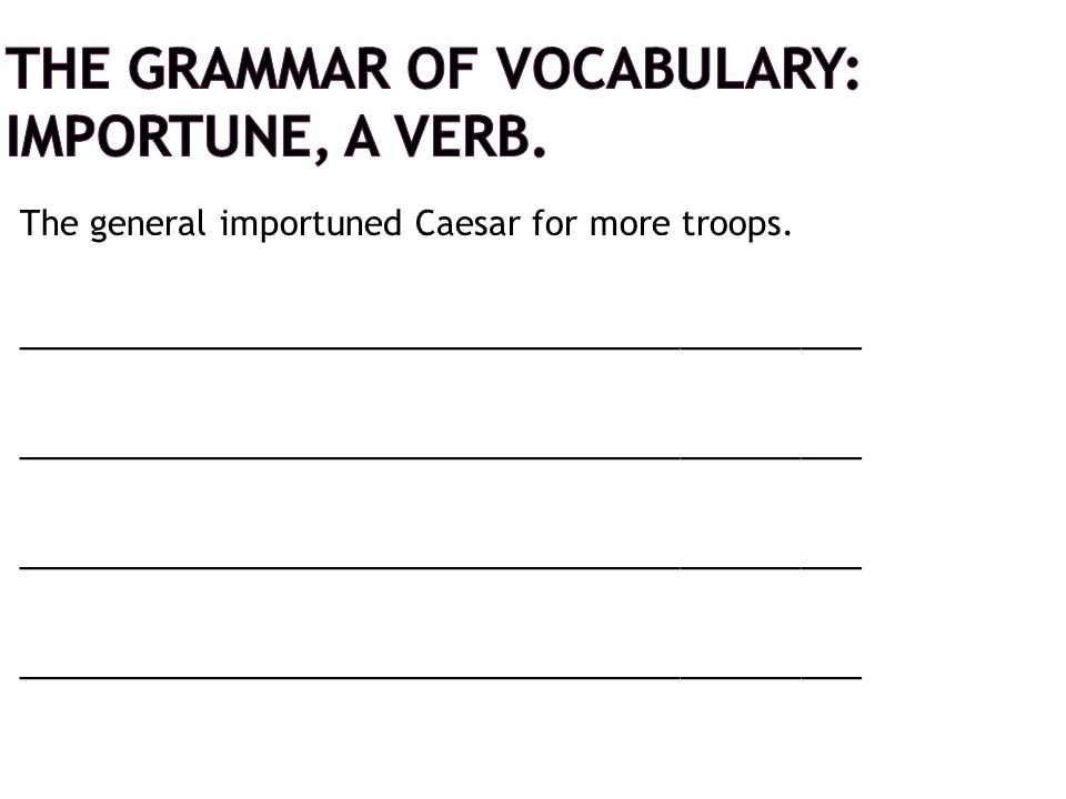 The Grammar of Vocabulary: Importune, a verb.
