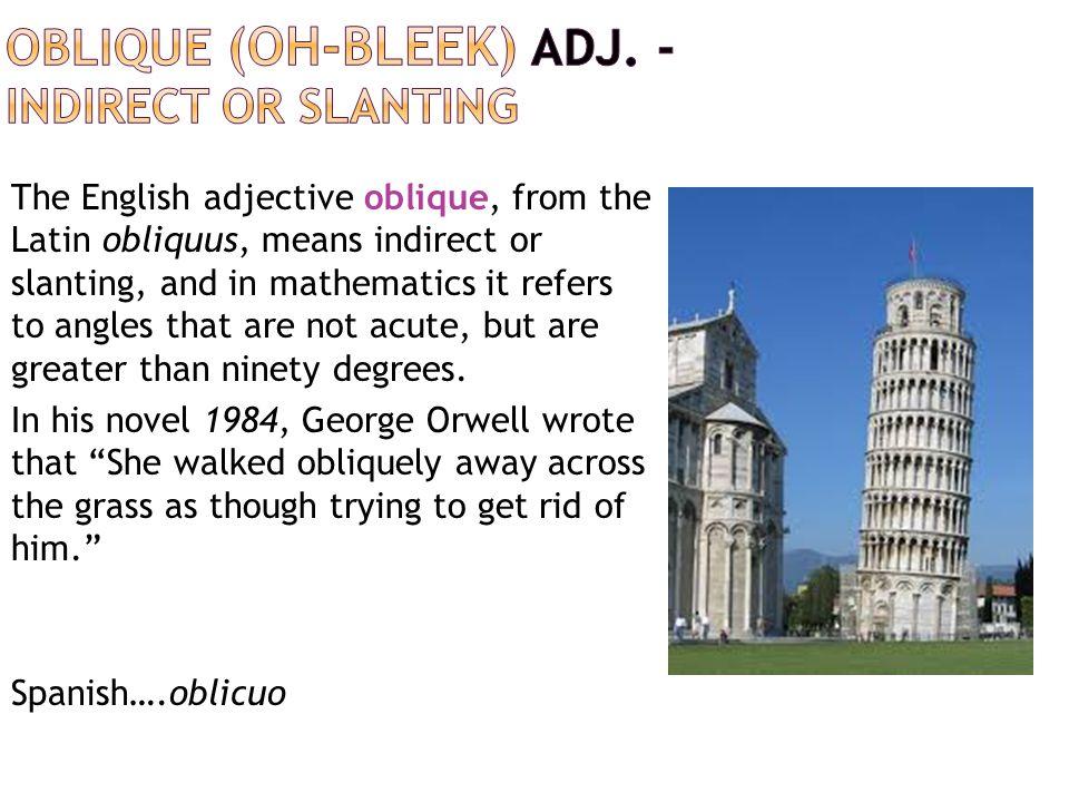 Oblique (oh-BLEEK) adj. - indirect or slanting