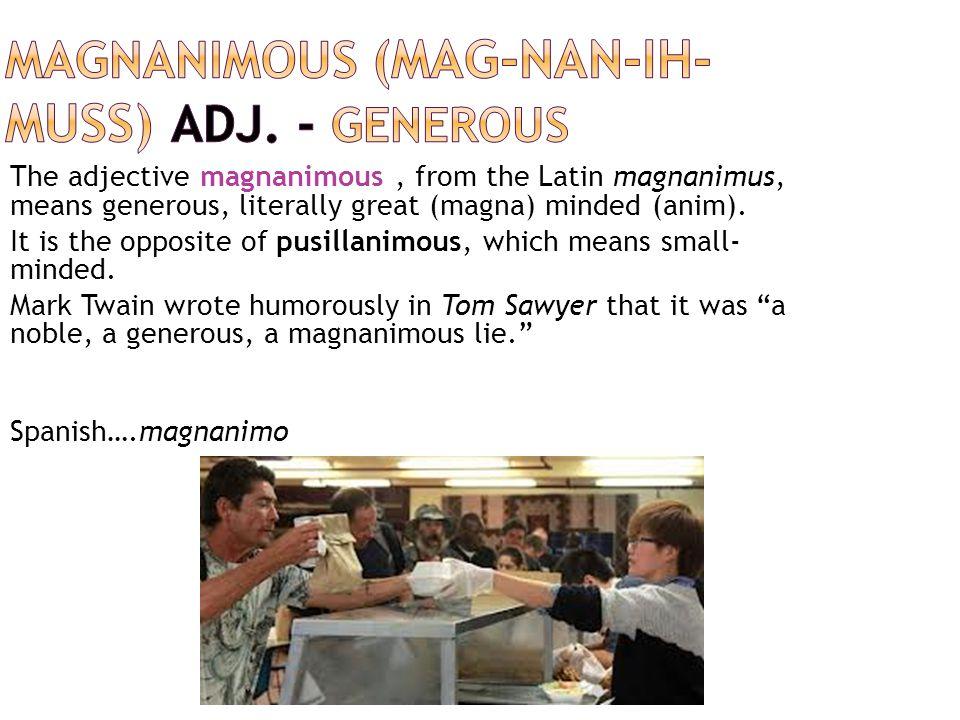 magnanimous (mag-NAN-ih-muss) adj. - generous