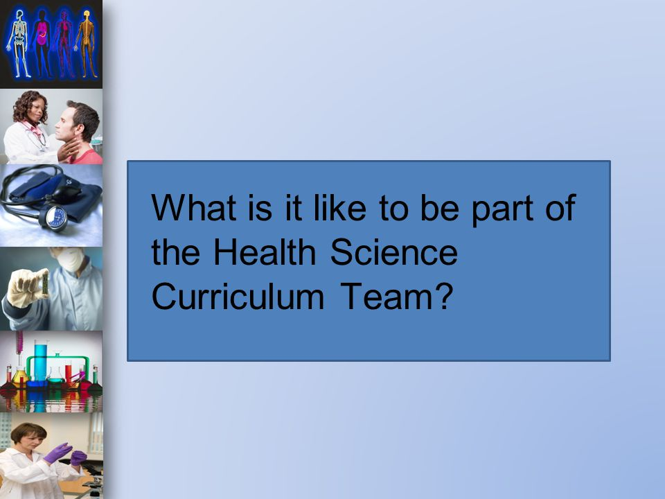What is it like to be part of the Health Science Curriculum Team