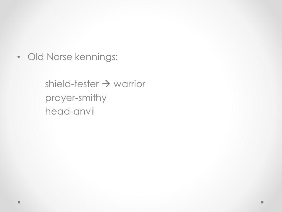 Old Norse kennings: shield-tester  warrior prayer-smithy head-anvil