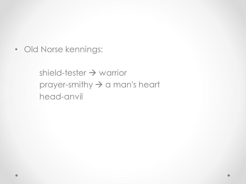 Old Norse kennings: shield-tester  warrior prayer-smithy  a man s heart head-anvil
