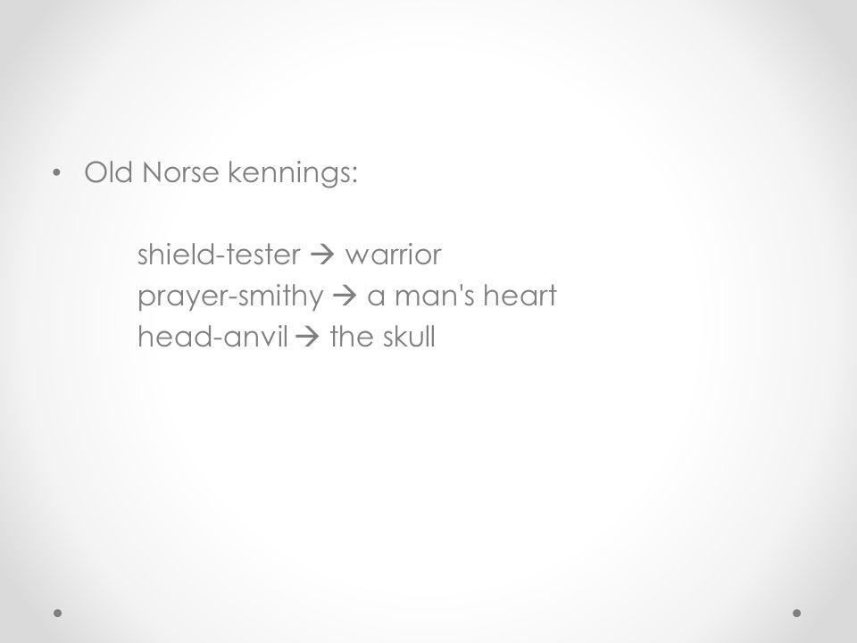 Old Norse kennings: shield-tester  warrior prayer-smithy  a man s heart head-anvil  the skull
