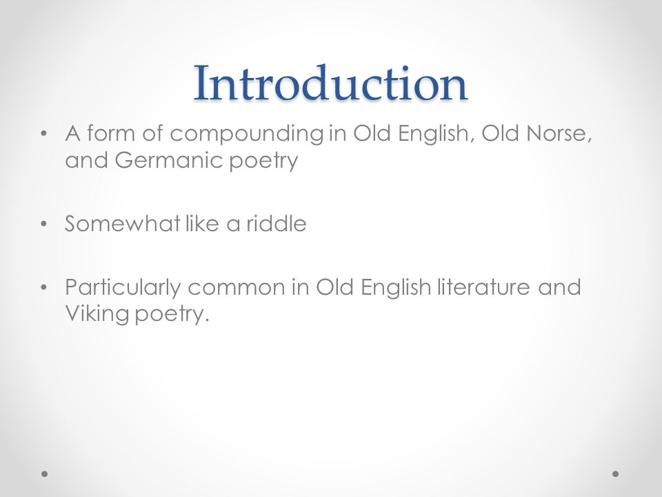 Introduction A form of compounding in Old English, Old Norse, and Germanic poetry. Somewhat like a riddle.