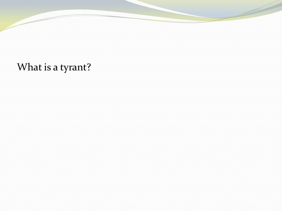 What is a tyrant