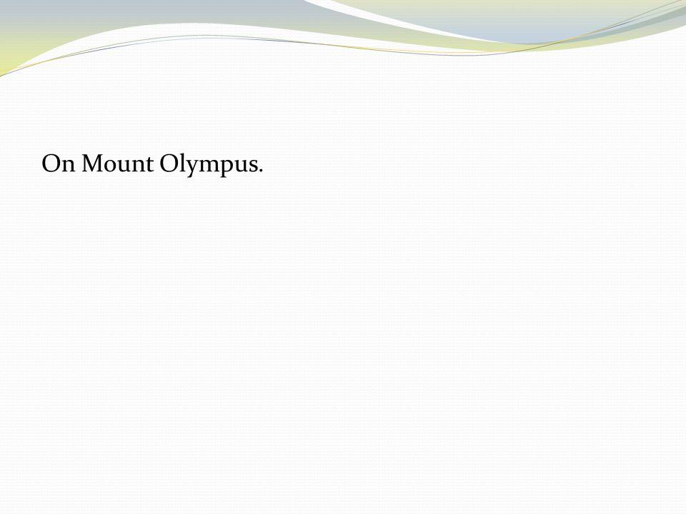 On Mount Olympus.