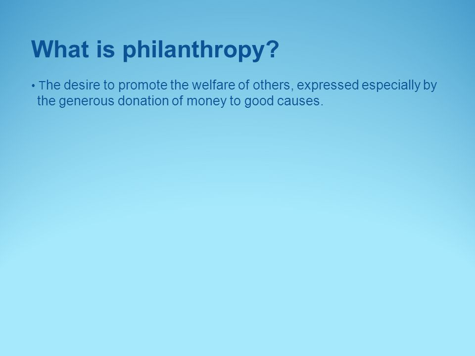 What is philanthropy.