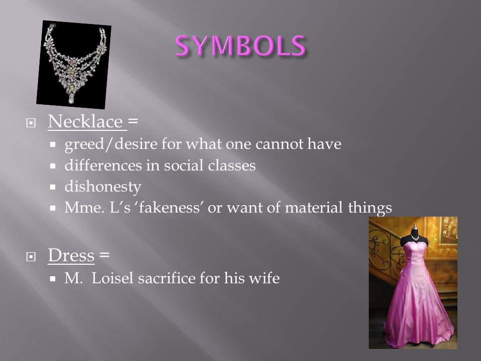 SYMBOLS Necklace = Dress = greed/desire for what one cannot have